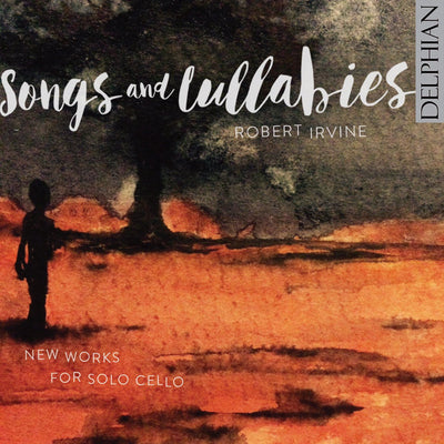 Songs and Lullabies: new works for solo cello CD Delphian Records