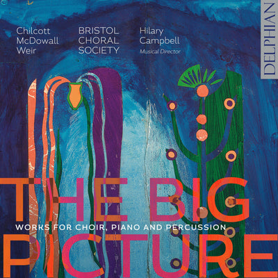 The Big Picture: Chilcott | McDowell | Weir CD Delphian Records