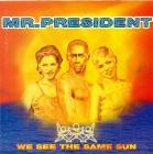 Mr President - We See The Same Sun