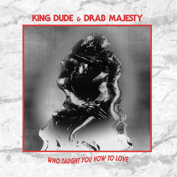 King Dude & Drab Majesty - Who Taught You How To Love