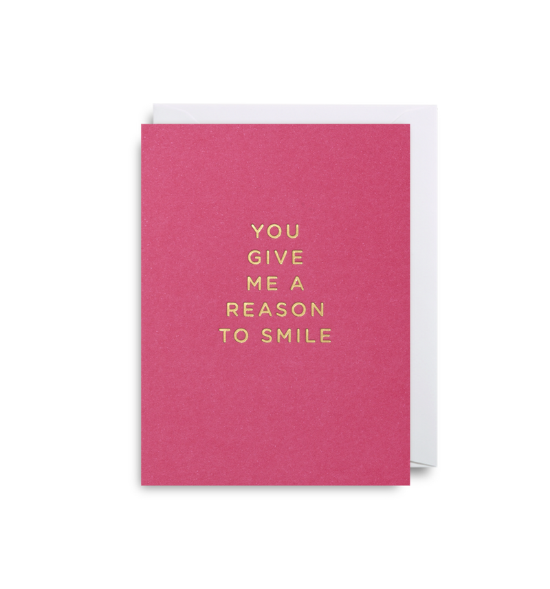 YOU GIVE ME A REASON TO SMILE CARD
