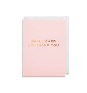 SMALL CARD BIG THANK YOU CARD