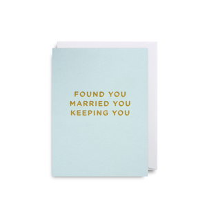 FOUND YOU MARRIED YOU KEEPING YOU CARD