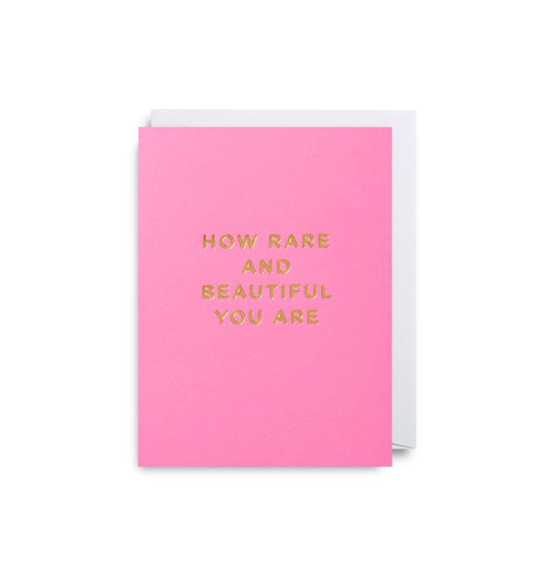 HOW RARE AND BEAUTIFUL YOU ARE CARD