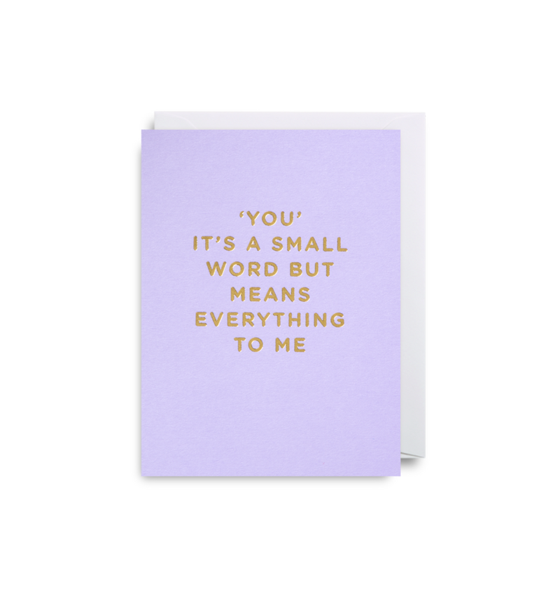 YOU IS A SMALL WORD BUT IT MEANS EVERYTHING TO ME CARD
