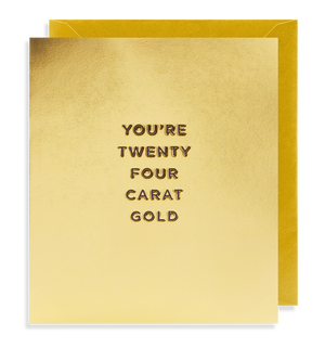 YOU'RE TWENTY FOUR CARAT GOLD CARD