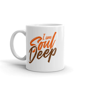 I am Soul Deep - Ceramic Mug