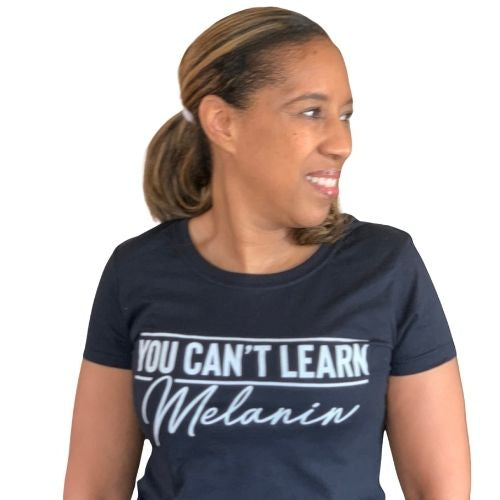 You Can't Learn Melanin tshirt, black