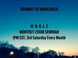 Journey to Wholeness: Monthly W.H.O.L.E Seminar