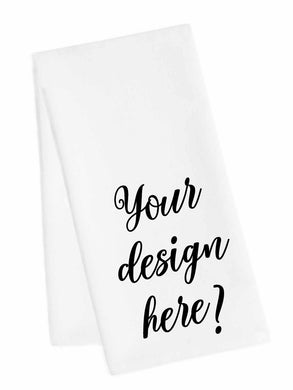 Your Design Here- Tea Towel