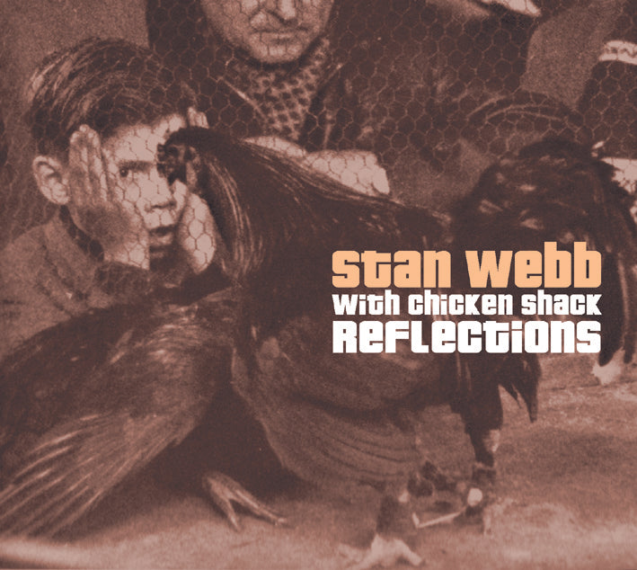 Stan Webb with Chicken Shack - Reflections - 2CD Album - Secret Records Limited