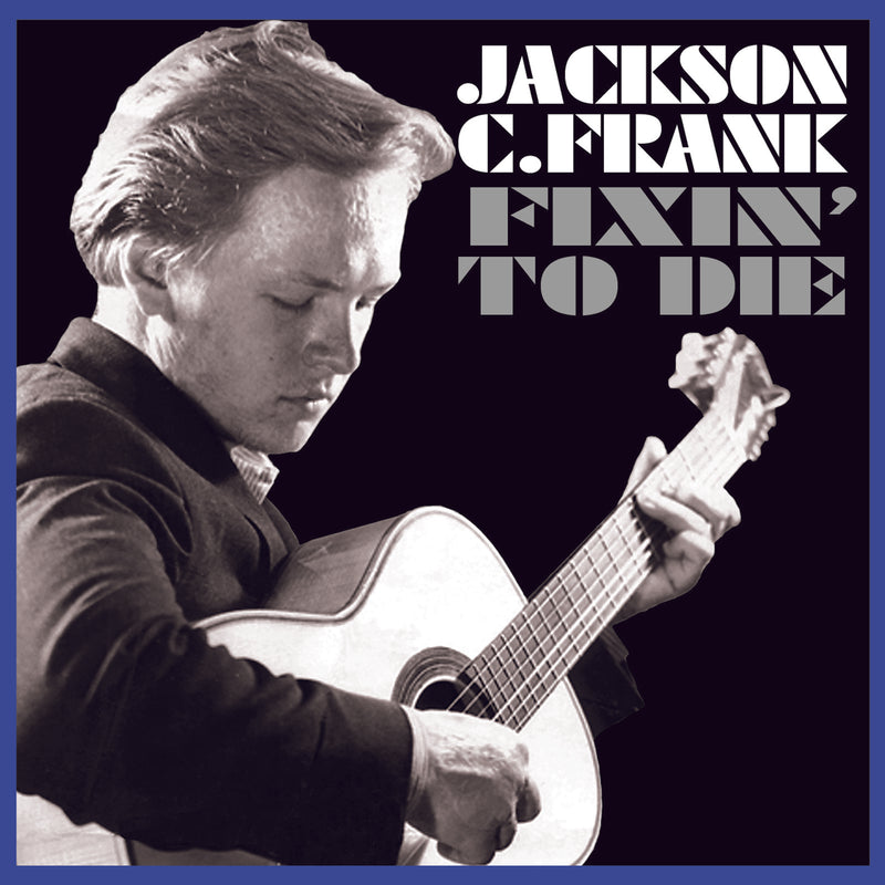 Jackson C. Frank - Fixin' To Die - CD Album - Secret Records Limited