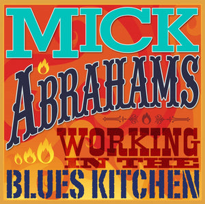 Mick Abrahams - Working In The Blues Kitchen - CD Album - Secret Records Limited