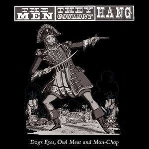 The Men They Couldn't Hang - Dogs Eyes, Owl Meat And Man Chop - Vinyl LP - Secret Records Limited