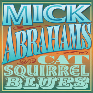 Mick Abrahams - Cat Squirrel Blues - 2CD Album - Secret Records Limited