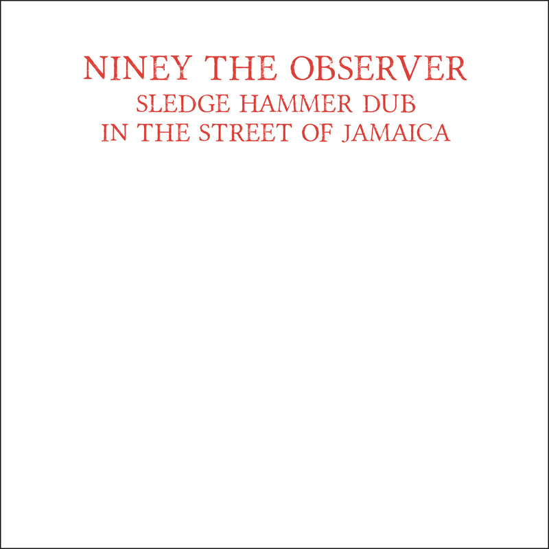 Niney The Observer - Sledge Hammer Dub In The Street Of Jamaica - CD Album & Vinyl LP - Secret Records Limited