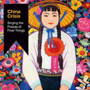 China Crisis - Singing The Praises Of Finer Things - Secret Records Limited