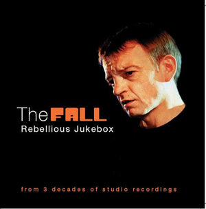 The Fall - Rebellious Jukebox - 2CD Album - Secret Records Limited