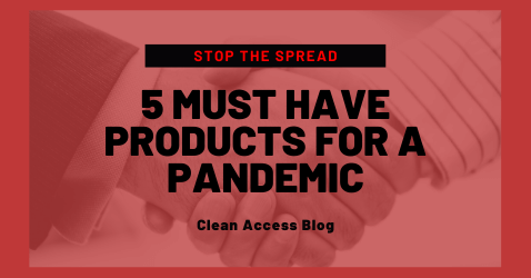 5 must have products during a pandemic - Clean Access Blog