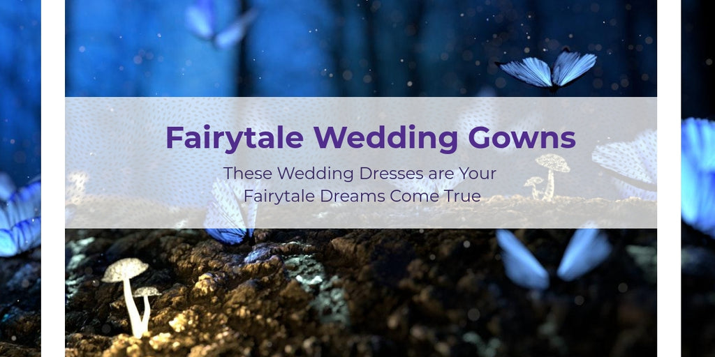 These Wedding Dresses Are Your Fairytale Dreams Come True