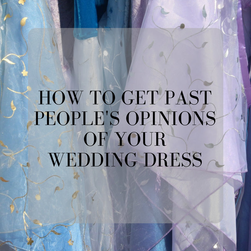 How to Get Past People's Opinions of Your Wedding Dress