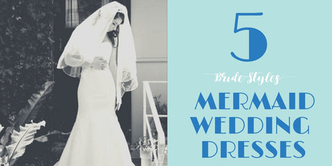 Mermaid Wedding Dresses for 5 Bride Styles
