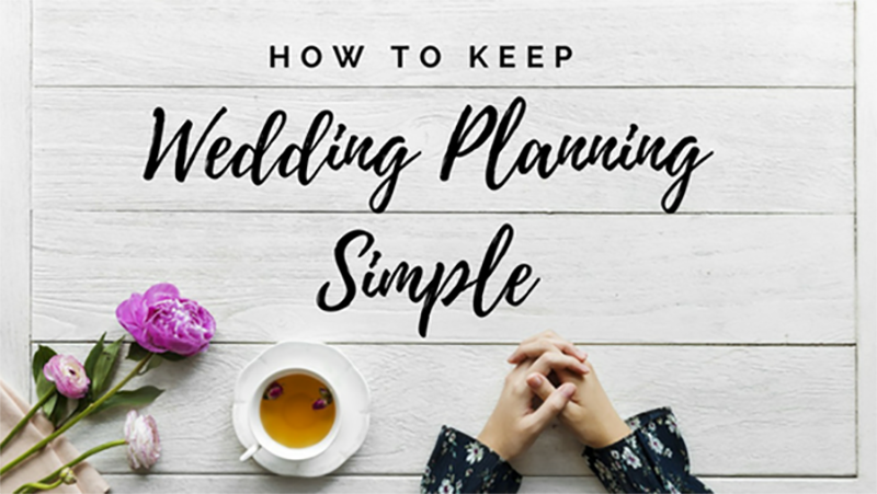 How to Keep Wedding Planning Simple