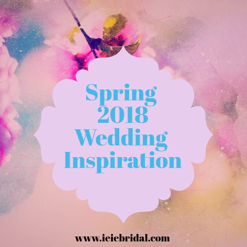 Spring 2018 Wedding Inspiration