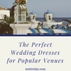 The Perfect Wedding Dresses for Popular Venues