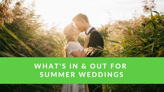 What's In and Out for Summer Weddings