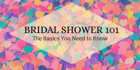 Bridal Shower 101: The Basics You Need to Know
