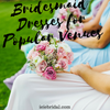 Bridesmaid Dresses for Popular Venues