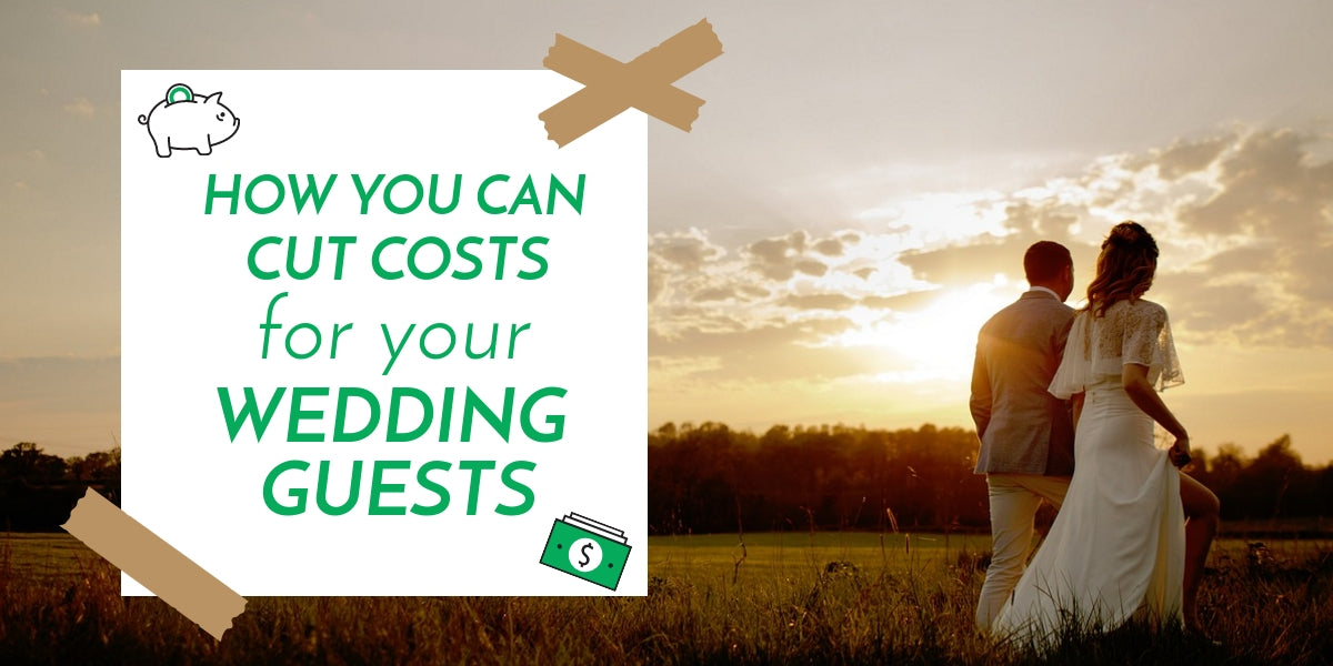Expert Tips: How You Can Cut Costs for Your Wedding Guests