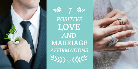 7 Positive Love and Marriage Affirmations You Can Use Now and Forever