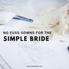 No Fuss Gowns for the Simple Bride