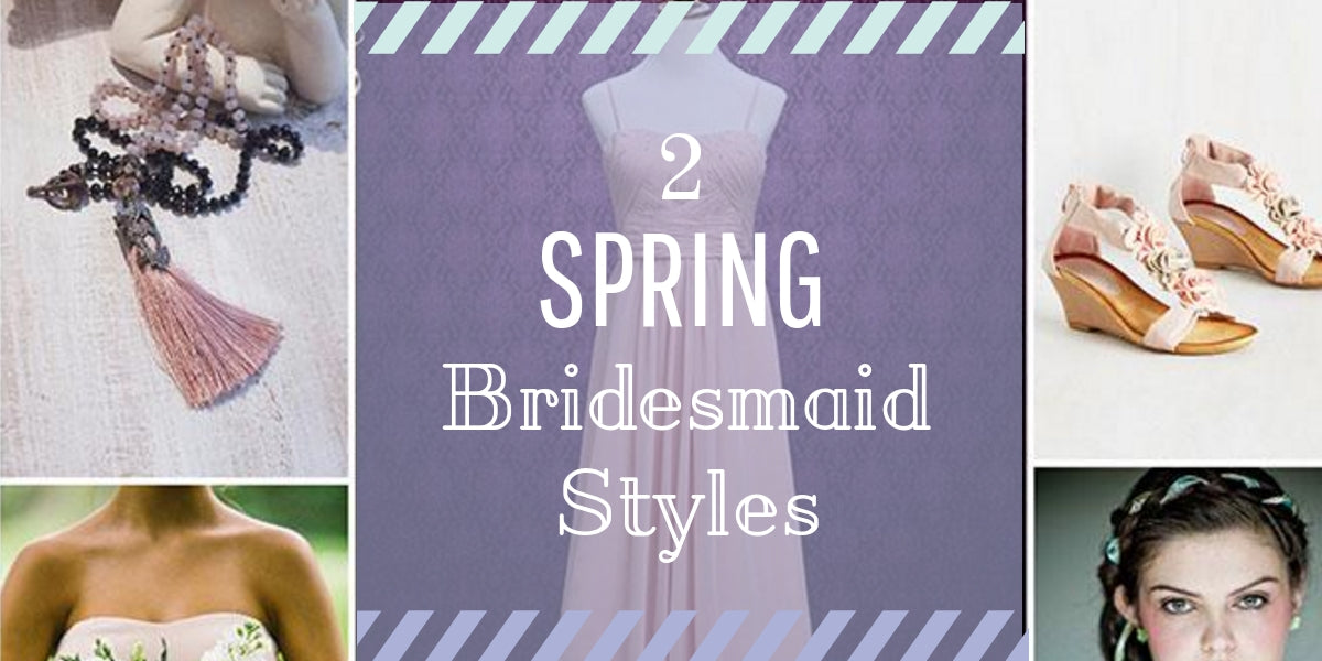 Two Spring Bridesmaid Styles
