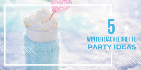 5 Winter Bachelorette Party Ideas