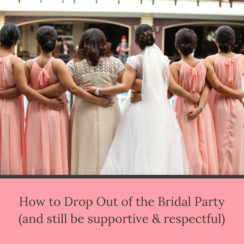 How to Drop Out of the Bridal Party