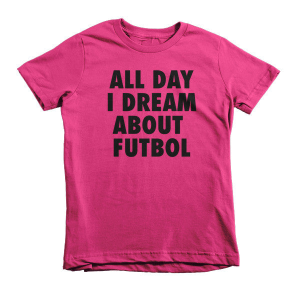 All Day I Dream About Futbol - Short sleeve kids t-shirt