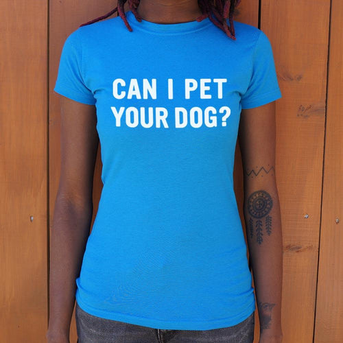 Can I Pet Your Dog T-Shirt (Ladies)-Ladies T-Shirt-Bella's PetStor