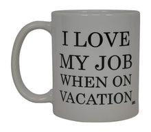 Best Funny Coffee Mug I Love My Job When On Vacation Novelty Cup Joke Great Gag Gift Idea For Men Women Office Work Adult Humor Employee Boss Coworkers - Coffee Mugs - Rogue River Tactical  - Rogue River Tactical