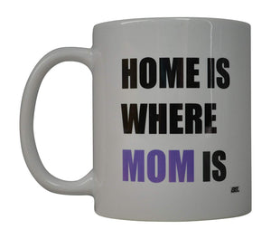 Funny Coffee Mug Home Is Where Mom Is Novelty Cup Great Gift Idea For Mom Mother's Day - Coffee Mugs - Rogue River Tactical  - Rogue River Tactical
