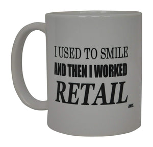 Best Funny Coffee Mug I Used To Smile and Then I Worked Retail Sarcastic Novelty Cup Joke Great Gag Gift Idea For Men Women Office Work Adult Humor Employee Boss Coworkers - Coffee Mugs - Rogue River Tactical  - Rogue River Tactical