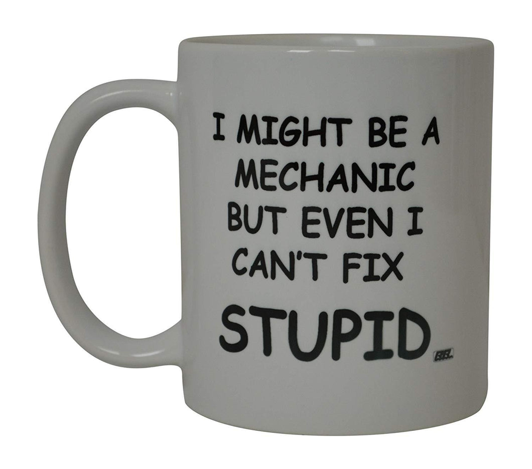Funny Mechanic Coffee Mug even I can't Fix Stupid Novelty Cup Great Gift Idea For Men Car Enthusiast Humor Brother or Friend - Coffee Mugs - Rogue River Tactical  - Rogue River Tactical