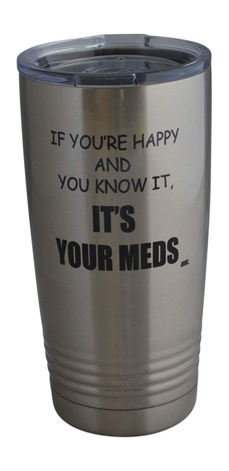 Funny It's Your Meds 20 Oz. Travel Tumbler Mug Cup w/Lid Vacuum Insulated Nurse Doctor Pharmacist Gift - Tumblers - Rogue River Tactical  - Rogue River Tactical