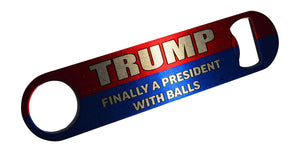 Funny Trump Speed Bottle Opener Heavy Duty Gift For Conservative Republican Finally A President With Balls - Bottle Openers - Rogue River Tactical  - Rogue River Tactical