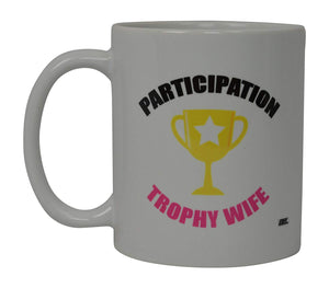 Sarcastic Funny Coffee Mug Participation Trophy Wife Novelty Cup Joke Great Gag Gift For Wife Girlfriend Newlyweds - Coffee Mugs - Rogue River Tactical  - Rogue River Tactical