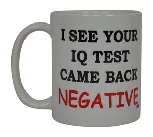 Dumb Stupid Rude Funny Coffee Mug I See Your IQ Test Came Back Negative Sarcastic Novelty Cup Joke Great Gag Gift Idea For Men Women Office Work Adult Humor Employee Boss Coworkers - Coffee Mugs - Rogue River Tactical  - Rogue River Tactical