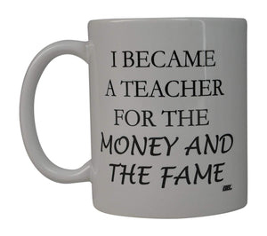 Rogue River Funny Coffee Mug Best I Became a Teacher For The Money and The Fame Novelty Cup Great Gift Idea For Teachers (Money and Fame) - Coffee Mugs - Rogue River Tactical  - Rogue River Tactical