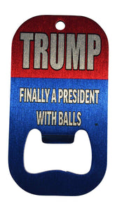 Funny Donald Trump Bottle Opener Heavy Duty Stainless Steel Finally a President with Balls - Bottle Openers - Rogue River Tactical  - Rogue River Tactical
